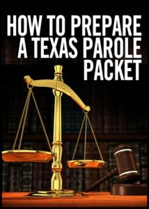 How to Prepare a Texas Parole Packet
